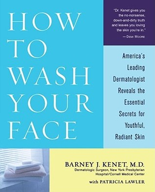 How to Wash Your Face: America's Leading Dermatologist Reveals the Essential Secrets for Youthful, Radiant Skin