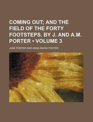 Coming Out (Volume 3); And the Field of the Forty Footsteps. by J. and A.M. Porter