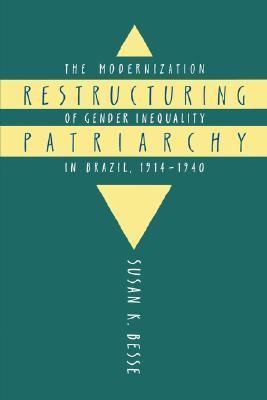 Restructuring Patriarchy: The Modernization Of Gender Inequality In Brazil, 1914 1940