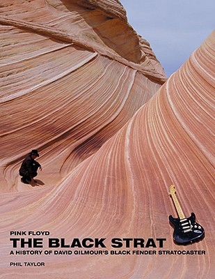 Pink Floyd: the Black Strat: A History of David Gilmour's Black Fender Stratocaster