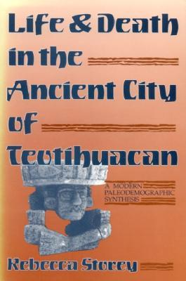 Life and Death in the Ancient City of Teotihuacan by Rebecca Storey