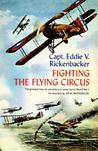 Fighting the Flying Circus: The Greatest True Air Adventure to Come out of World War I