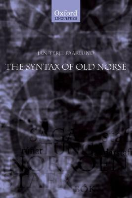 The Syntax of Old Norse: With a Survey of the Inflectional Morphology and a Complete Bibliography