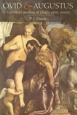 Ovid and Augustus: A Political Reading of Ovid's Erotic Poems