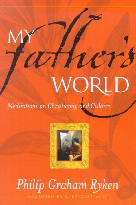 My Father's World by Philip Graham Ryken