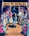 Granny Will Your Dog Bite by Gerald Milnes
