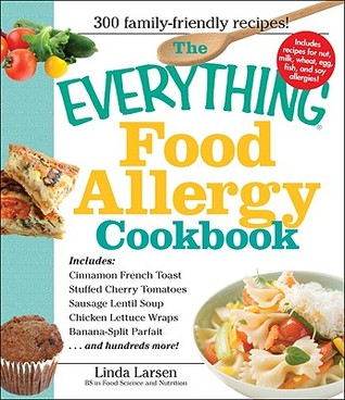 The Everything Food Allergy Cookbook: Prepare Easy-To-Make Meals--Without Nuts, Milk, Wheat, Eggs, Fish, or Soy
