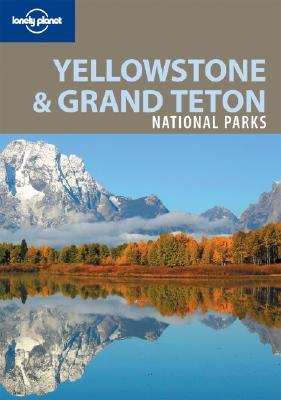 Lonely Planet Yellowstone & Grand Teton National Parks by Bradley Mayhew
