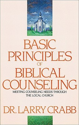 Basic Principles of Biblical Counseling by Larry Crabb