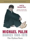 Michael Palin Diaries 1969 1979: The Python Years