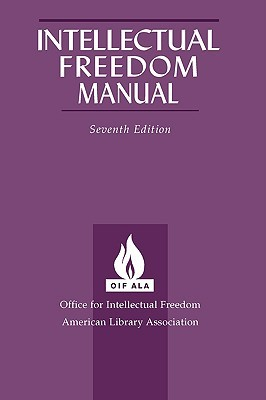 Intellectual Freedom Manual, 7th Ed. by Office for Intellectual Fre...