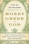 Money, Greed, and God by Jay W. Richards