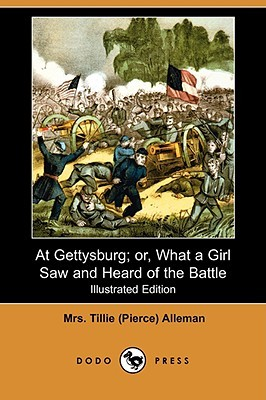 At Gettysburg; Or, What a Girl Saw and Heard of the Battle by Tillie Pierce Alleman