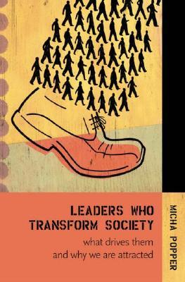 Leaders Who Transform Society: What Drives Them and Why We Are Attracted