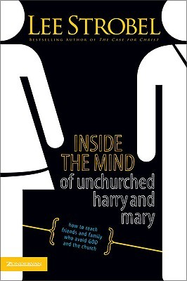 Inside the Mind of Unchurched Harry and Mary by Lee Strobel