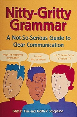 Nitty-Gritty Grammar: A Not-So-Serious Guide to Clear Communication