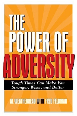 Power of Adversity: Tough Times Can Make You Stonger, Wiser, and Better