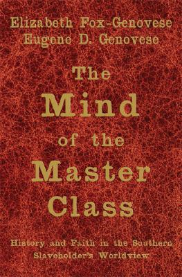 The Mind of the Master Class by Eugene D. Genovese