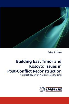 Building East Timor and Kosovo: Issues in Post-Conflict Reconstruction