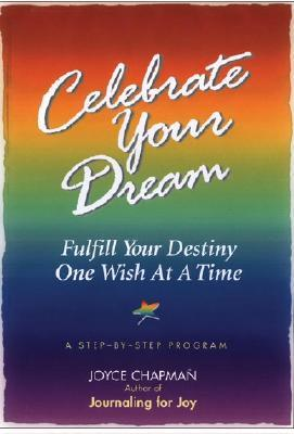 Celebrate Your Dream: Fulfill Your Destiny One Wish at a Time