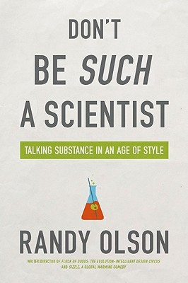 Don't Be Such a Scientist by Randy Olson