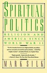 Spiritual Politics: Religion and America Since World War II