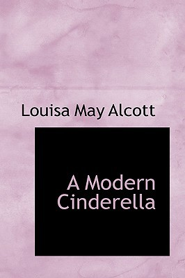 A Modern Cinderella by Louisa May Alcott