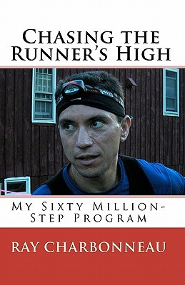 Chasing The Runner's High by Ray Charbonneau