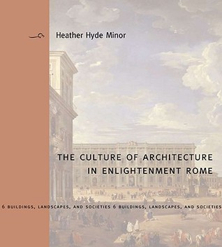 The Culture of Architecture in Enlightenment Rome  by  Heather Hyde Minor