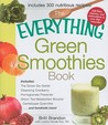 The Everything Green Smoothies Book: Includes the Green Go-Getter, Cleansing Cranberry, Pomegranate Preventer, Green Tea Metabolism Booster, Cantaloupe Quencher...and Hundreds More!