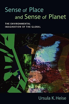 Sense of Place and Sense of Planet by Ursula K. Heise