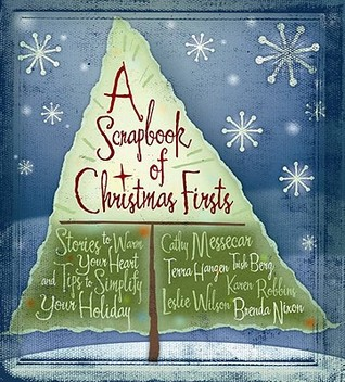 A Scrapbook of Christmas Firsts: Stories to Warm Your Heart and Tips to Simplify Your Holidays