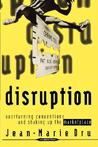Disruption: Overturning Conventions and Shaking Up the Marketplace