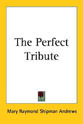 The Perfect Tribute by Mary Raymond Shipman Andrews