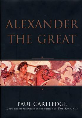Alexander the Great by Paul Anthony Cartledge