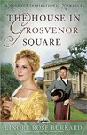 The House in Grosvenor Square by Linore Rose Burkard