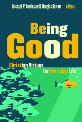 Being Good by Michael W. Austin