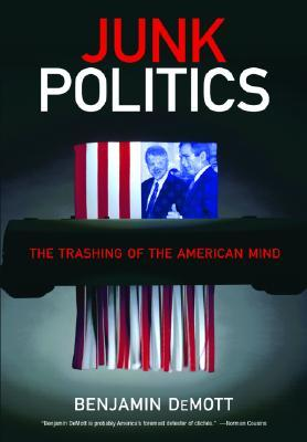 Junk Politics: The Trashing of the American Mind
