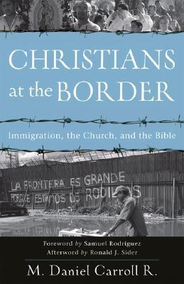 Christians at the Border by M. Daniel Carroll R.