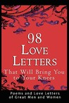 98 Love Letters That Will Bring You to Your Knees: Poems and Love Letters of Great Men and Women
