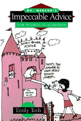 Ms. Mentor's Impeccable Advice for Women in Academia by Emily Toth