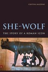 She-Wolf: The Story of a Roman Icon