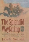 The spendid wayfaring: Jedediah Smith and the Ashley-Henry men, 1822-1831