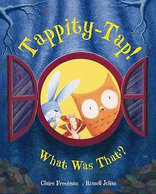 Tappity-tap!  What Was That? by Claire Freedman, Russell Ju...