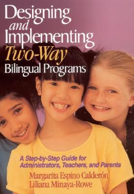 Designing and Implementing Two-Way Bilingual Programs: A Step-By-Step Guide for Administrators, Teachers, and Parents