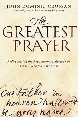 The Greatest Prayer by John Dominic Crossan