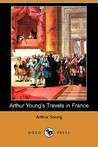 Arthur Young's Travels in France During the Years 1787, 1788, 1789 (Dodo Press)