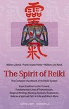 The Spirit of Reiki: From Tradition to the Present Fundamental Lines of Transmission, Original Writings, Mastery, Symbols, Treatments, Reiki as a Spiritual Path in Life, and Much More