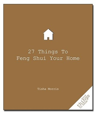 27 Things to Feng Shui Your Home by Tisha Morris