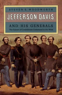 Find Jefferson Davis and His Generals: The Failure of Confederate Command in the West PDF by Steven E. Woodworth